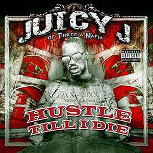 > Juicy J - HUSTLE TILL I DIE - Photo posted in Album Covers | Sign in and leave a comment below!
