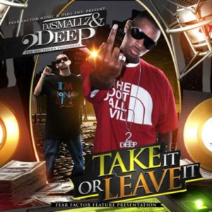 DJ Smallz and 2Deep Take It Or Leave It Mixtape cover
