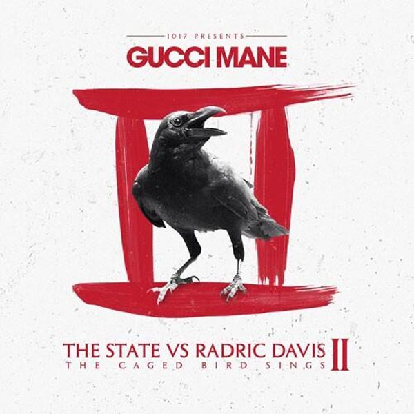 Gucci Mane The State Vs Radric Davis 2 : The Caged Bird Sings