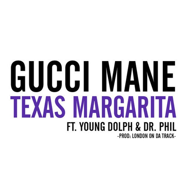 Gucci Mane Ft. Young Dolph, Dr.Phil - Texas Margarita