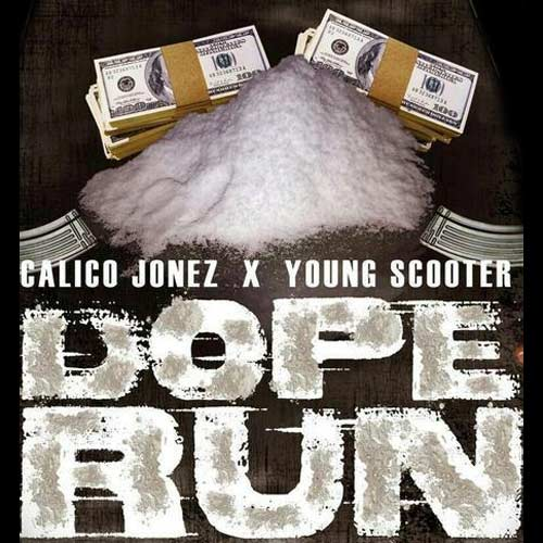 Calico Jonez and Young Scooter - Dope Run
